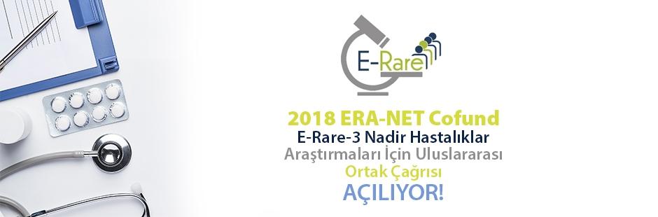 2018 ERA-NET Cofund E-Rare-3 Nadir Hastalıklar Araştırmaları İçin Uluslararası Ortak Çağrısı! Başvuru Tarihleri: 7 Aralık 2017-6 Şubat 2018