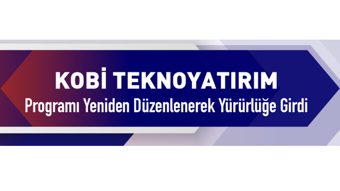 KOBİ Teknoyatırım Destek Programı Yeniden Düzenlenerek Yürürlüğe Girdi!