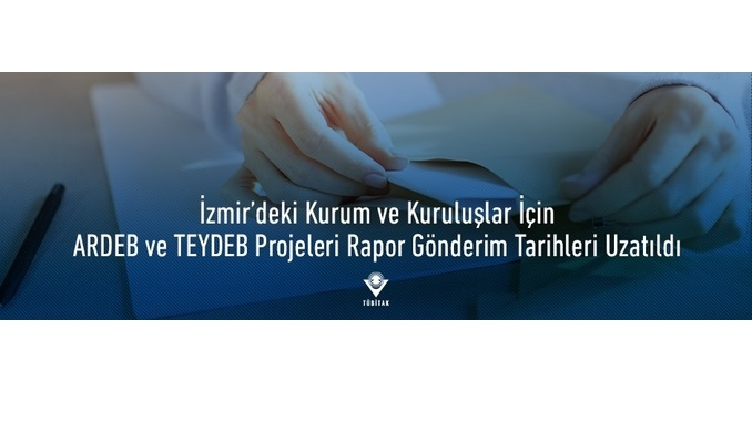 İzmir İlindeki Kurum/Kuruluşlara ait TÜBİTAK ARDEB ve TEYDEB Projelerinin Rapor Gönderim Tarihleri Ertelendi