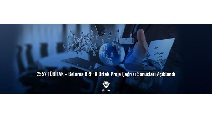 2557 TÜBİTAK- Belarus BRFFR Ortak Proje Çağrısı Sonuçları
