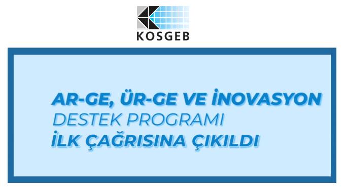 KOSGEB Ar-Ge, Ür-Ge ve İnovasyon Destek Programı İlk Çağrısına Çıkıldı! Son Başvuru: 18 Mayıs 2021