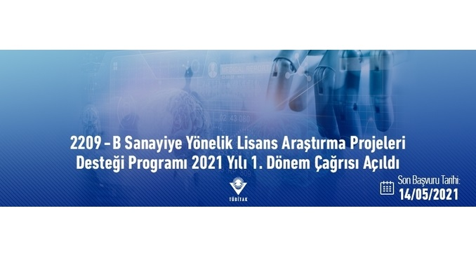 2209-B Sanayiye Yönelik Lisans Araştırma Projeleri Desteği Programı 2021 Yılı 1. Dönem Çağrısı! Son Başvuru: 14 Mayıs 2021