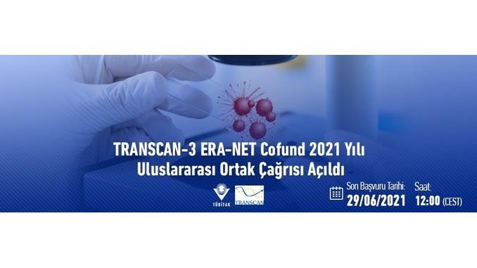 TRANSCAN-3 ERA-NET Cofund 2021 Yılı Uluslararası Ortak Çağrısı! 1. Aşama Ulusal Başvurunun Onaylanması Son Tarih: 5 Temmuz 2021