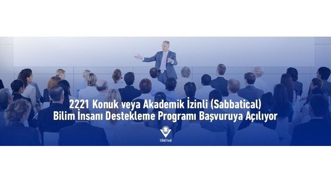 2221 Konuk veya Akademik İzinli (Sabbatical) Bilim İnsanı Destekleme Programı!