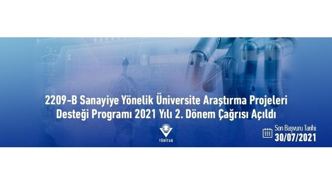 2209-B Sanayiye Yönelik Üniversite Araştırma Projeleri Desteği Programı 2021 Yılı 2. Dönem Çağrısı! Son Başvuru Tarihi: 30 Temmuz 2021