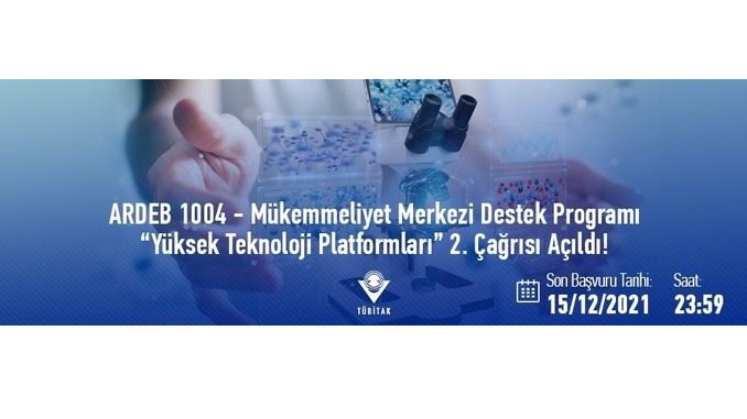 """1004 – Mükemmeliyet Merkezi Destek Programı """"Yüksek Teknoloji Platformları"""" 2. Çağrısı Açıldı ! Son Başvuru Tarihi:15 Aralık 2021"""
